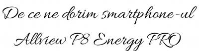 De ce ne dorim smartphone-ul Allview P8 Energy PRO? eBook realizat in colaborare cu 17 bloggeri