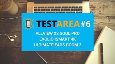 Testarea #6 – Allview X3 Soul PRO, Evolio iSmart 4K, Ultimate Ears Boom 2