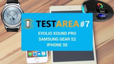 Testarea #7 – Despre Evolio Xound Pro, Samsung Gear S2 si iPhone SE
