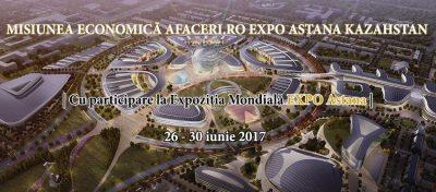 Misiunea economică Afaceri.ro Expo Astana Kazahstan va reuni exportatori și antreprenori la Expoziția Mondială EXPO 2017