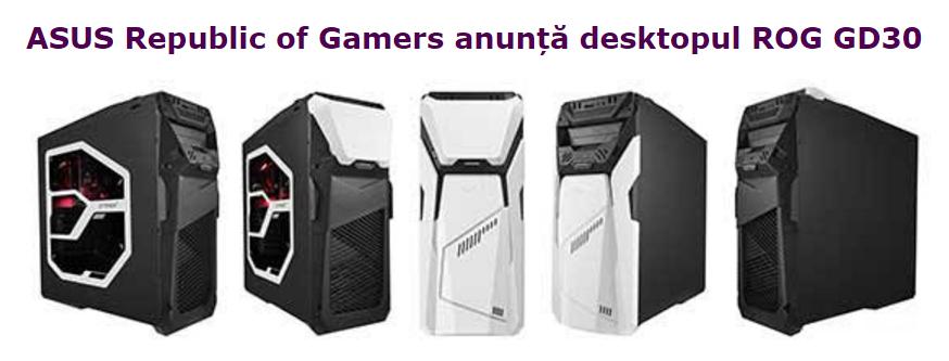 ASUS Republic of Gamers anunță desktopul ROG GD30