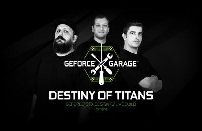 Cei mai buni modderi români concurează cu Cehia și Polonia la a doua ediție a evenimentului GEFORCE GARAGE: Destiny of Titans